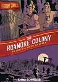 History Comics HC GN Roanoke Colony (C: 0-1-0)