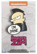 Invader Zim Im Done Pin (C: 1-1-2)